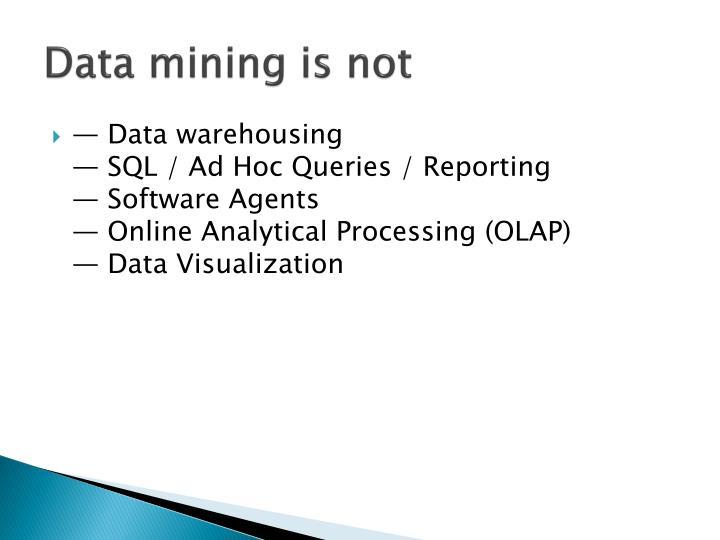 Data mining is not