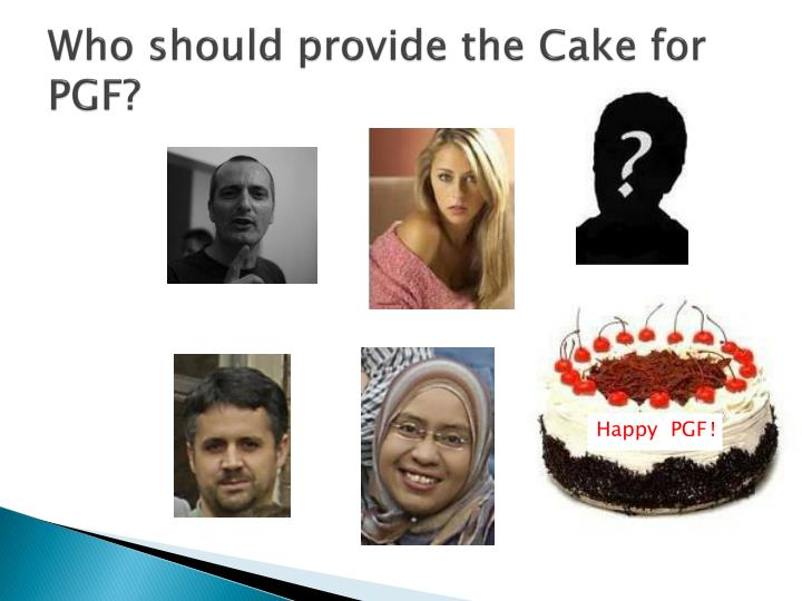 Who should provide the Cake for PGF?