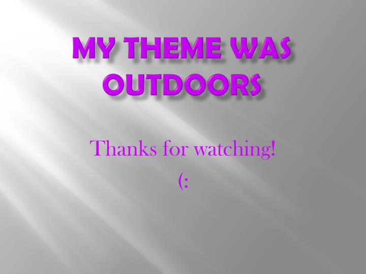 My theme was outdoors