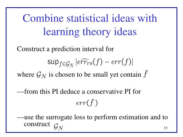Combine statistical ideas with learning theory ideas