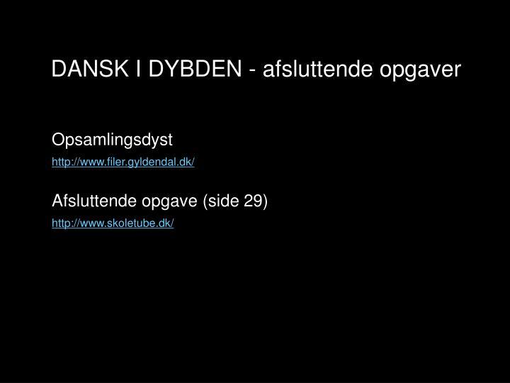 DANSK I DYBDEN - afsluttende opgaver