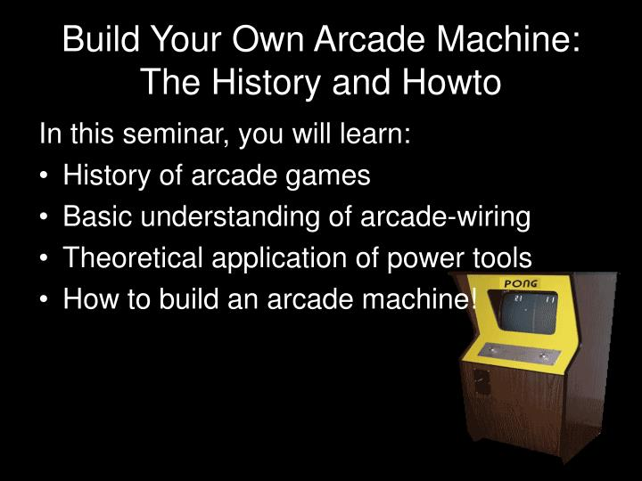 Build your own arcade machine the history and howto