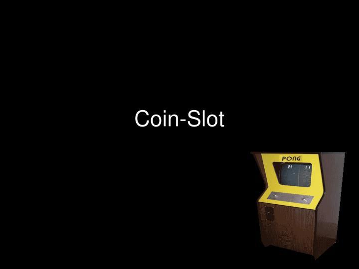 Coin-Slot