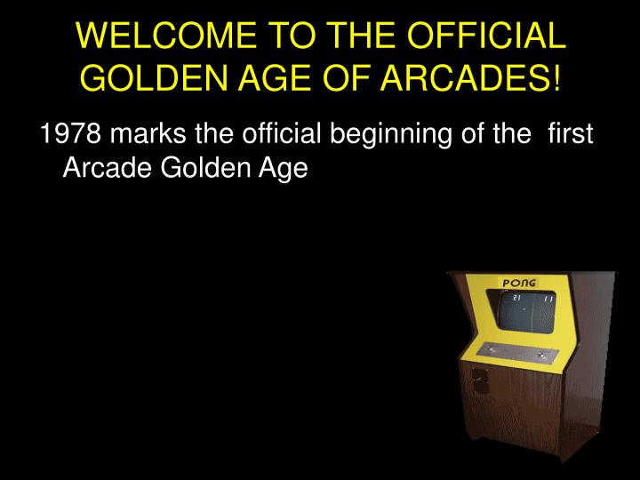 WELCOME TO THE OFFICIAL GOLDEN AGE OF ARCADES!