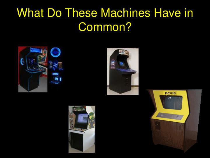 What Do These Machines Have in Common?