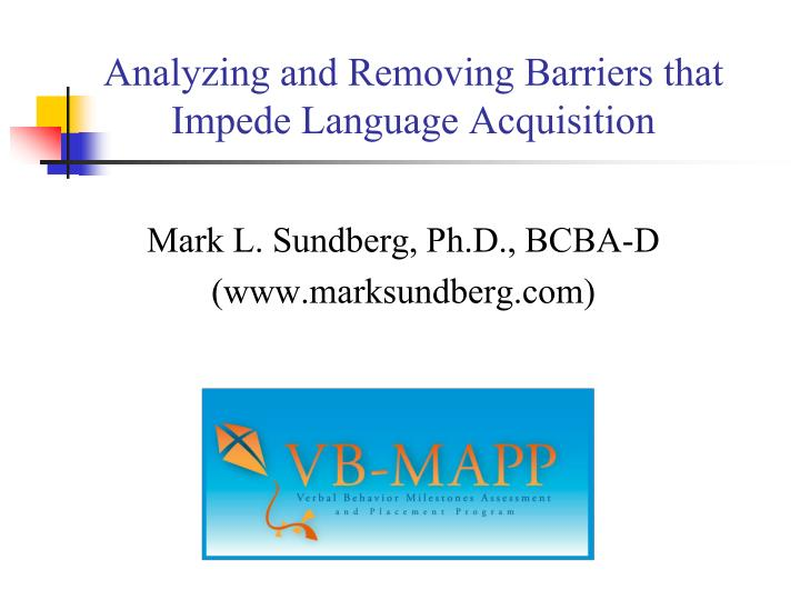 Analyzing and removing barriers that impede language acquisition