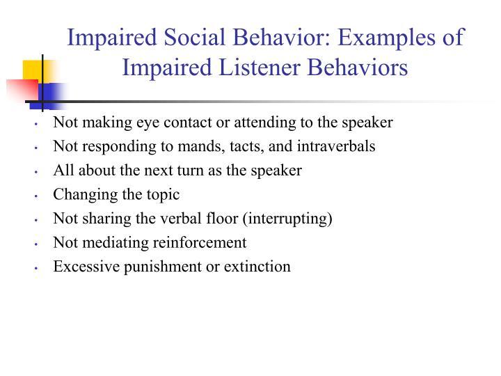 Impaired Social Behavior: Examples of Impaired Listener Behaviors