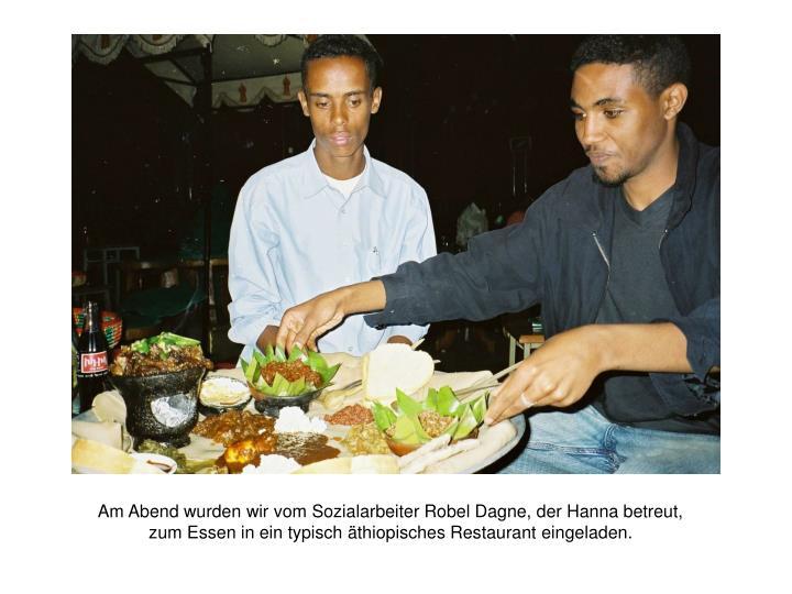 Am Abend wurden wir vom Sozialarbeiter Robel Dagne, der Hanna betreut, zum Essen in ein typisch äthiopisches Restaurant eingeladen.