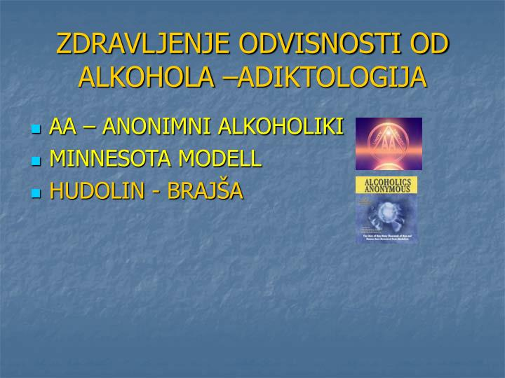 ZDRAVLJENJE ODVISNOSTI OD ALKOHOLA –ADIKTOLOGIJA