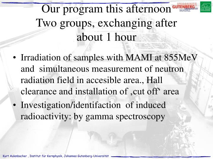 Irradiation of samples with MAMI at 855MeV and  simultaneous measurement of neutron radiation field in accesible area., Hall clearance and installation of 'cut off' area