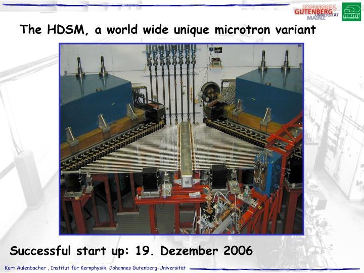 The HDSM, a world wide unique microtron variant