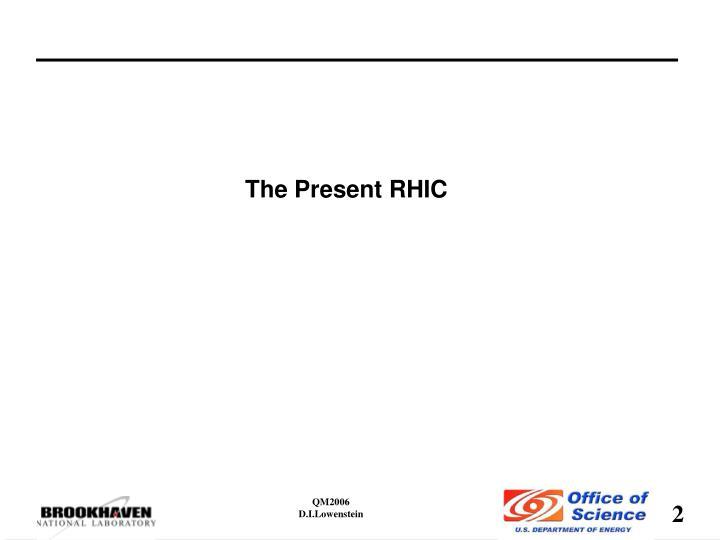 The Present RHIC