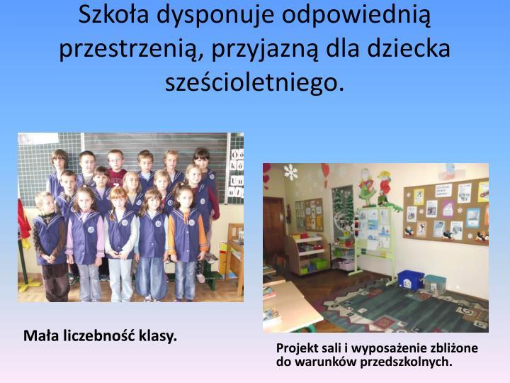 Szkoła dysponuje odpowiednią przestrzenią, przyjazną dla dziecka sześcioletniego.