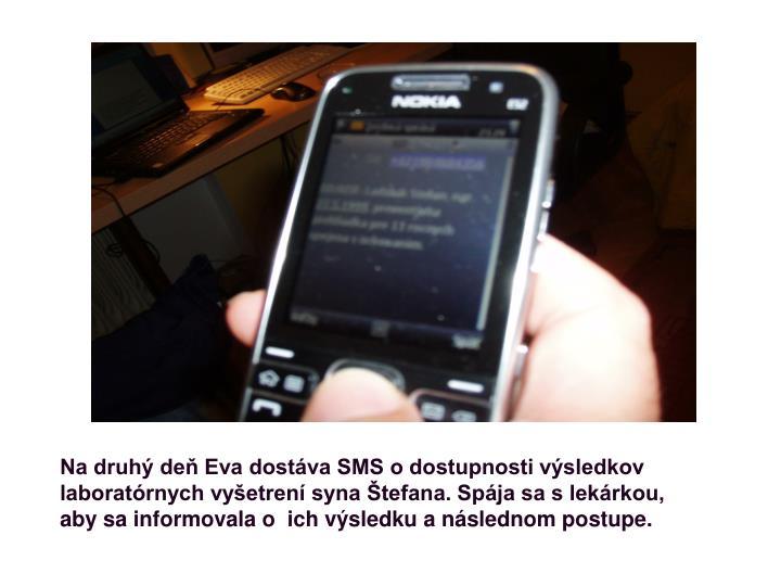 Na druhý deň Eva dostáva SMS o dostupnosti výsledkov laboratórnych vyšetrení syna Štefana. Spája sa s lekárkou, aby sa informovala o  ich výsledku a následnom postupe.