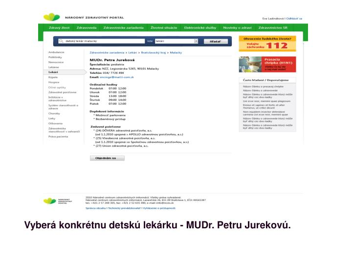 Vyberá konkrétnu detskú lekárku - MUDr. Petru Jurekovú.
