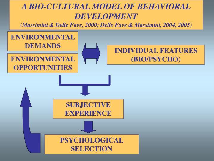 A BIO-CULTURAL MODEL OF BEHAVIORAL DEVELOPMENT