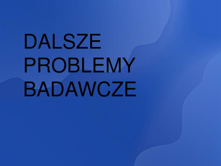 DALSZE PROBLEMY BADAWCZE