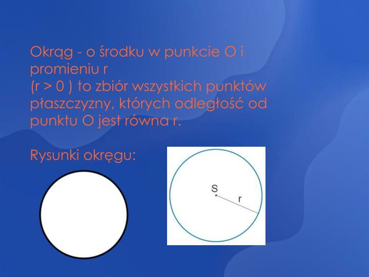 Okrąg - o środku w punkcie O i promieniu r