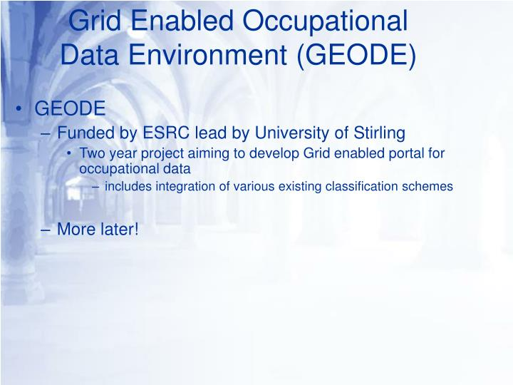 Grid Enabled Occupational Data Environment (GEODE)