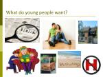 what do young people want