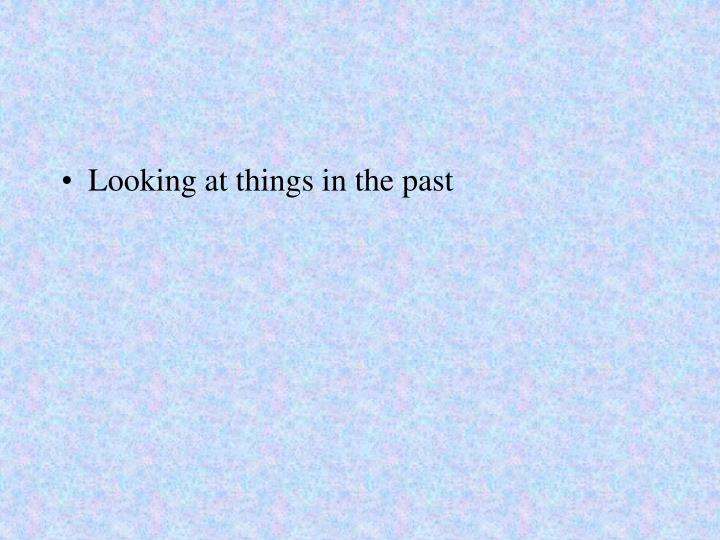 Looking at things in the past