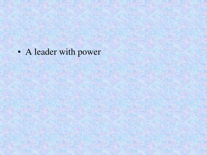 A leader with power
