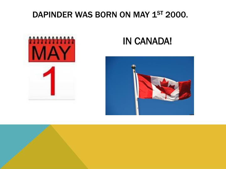 Dapinder was born on may 1 st 2000
