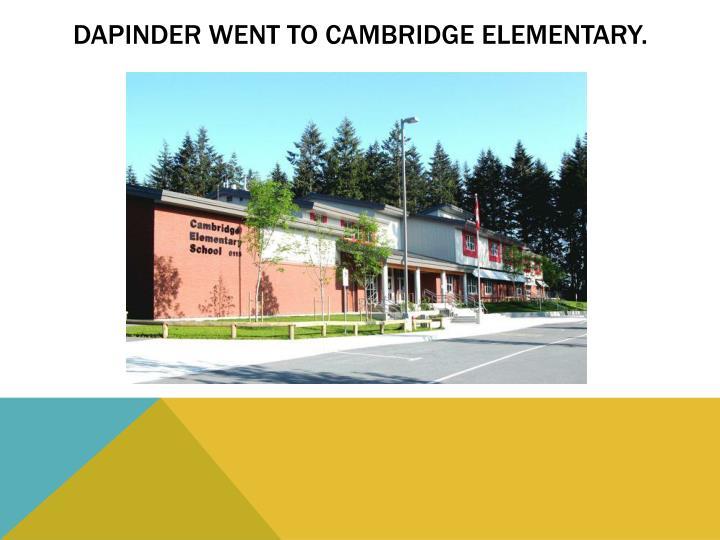 Dapinder went to cambridge elementary