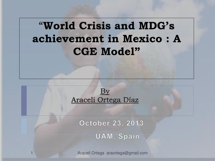 world crisis and mdg s achievement in mexico a cge model n.