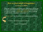 how to treat deficit of dopamine levodopa l dopa