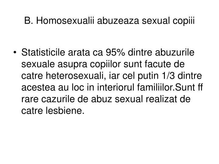 B. Homosexualii abuzeaza sexual copiii