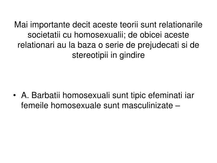 Mai importante decit aceste teorii sunt relationarile societatii cu homosexualii; de obicei aceste relationari au la baza o serie de prejudecati si de stereotipii in gindire