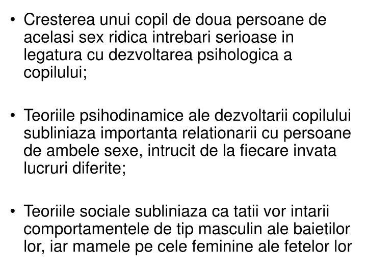 Cresterea unui copil de doua persoane de acelasi sex ridica intrebari serioase in legatura cu dezvoltarea psihologica a copilului;