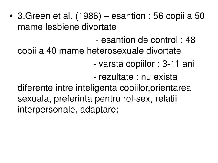 3.Green et al. (1986) – esantion : 56 copii a 50  mame lesbiene divortate