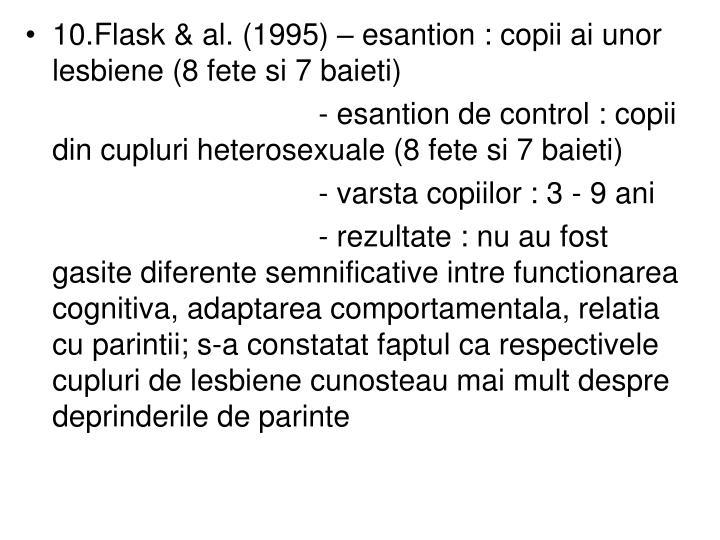 10.Flask & al. (1995) – esantion : copii ai unor lesbiene (8 fete si 7 baieti)