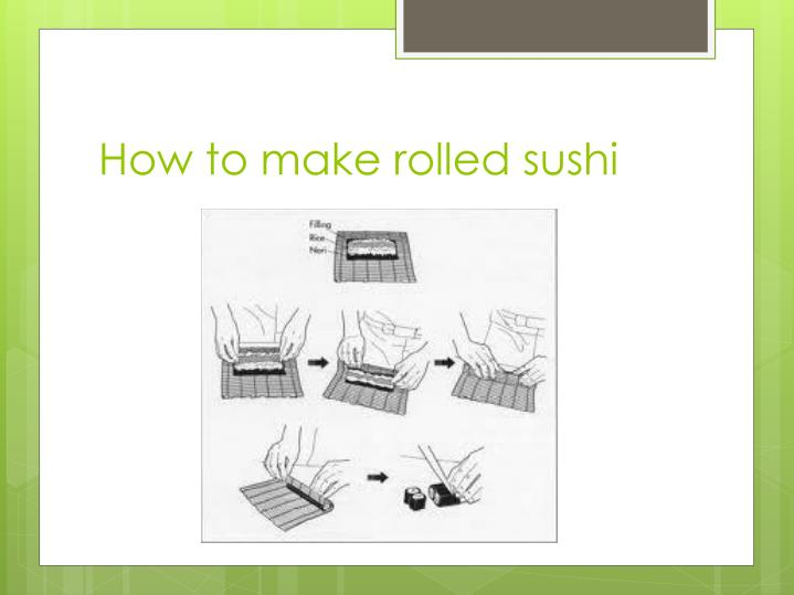 How to make rolled sushi
