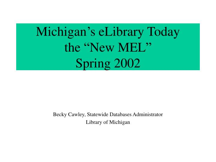 Michigan s elibrary today the new mel spring 2002