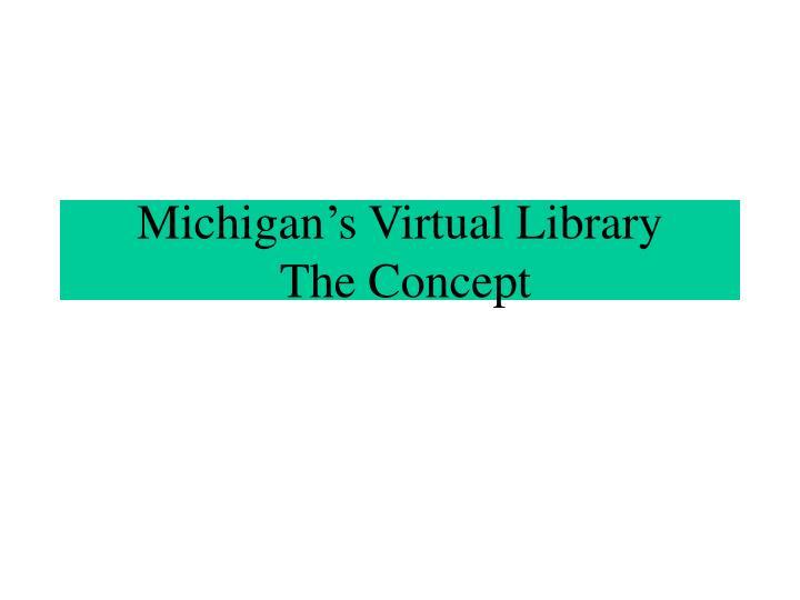 Michigan s virtual library the concept
