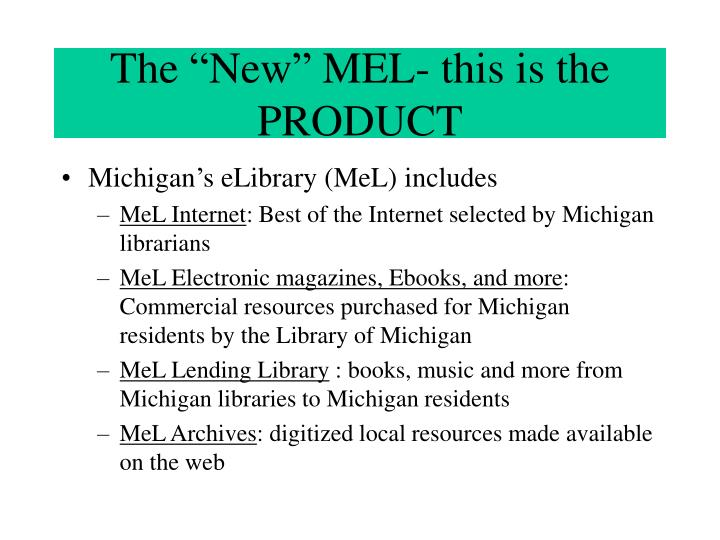 """The """"New"""" MEL- this is the PRODUCT"""
