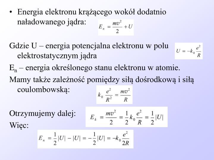 Energia elektronu krążącego wokół dodatnio naładowanego jądra: