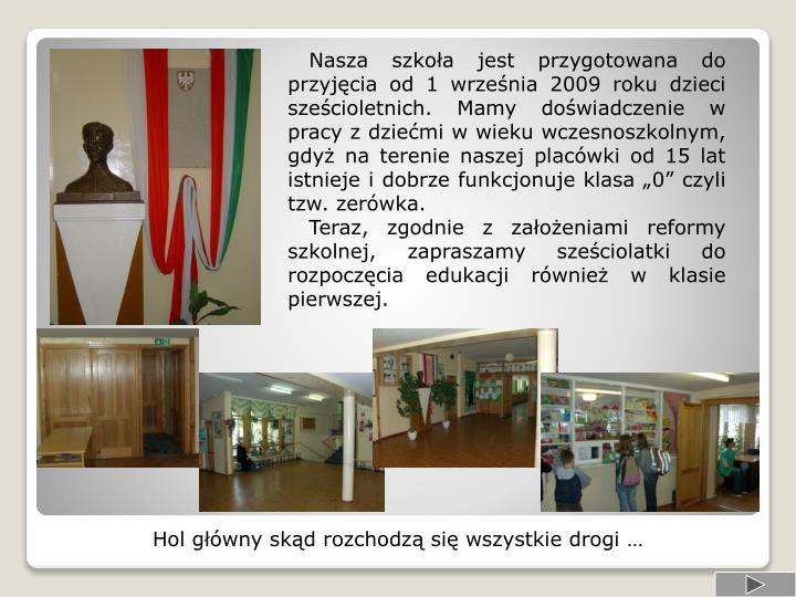 Nasza szkoła jest przygotowana do przyjęcia od 1 września 2009 roku dzieci sześcioletnich. Ma...