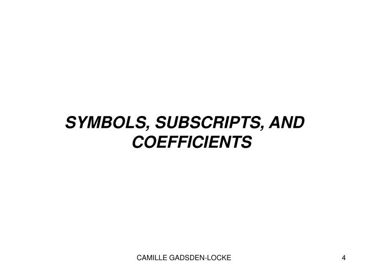 SYMBOLS, SUBSCRIPTS, AND COEFFICIENTS