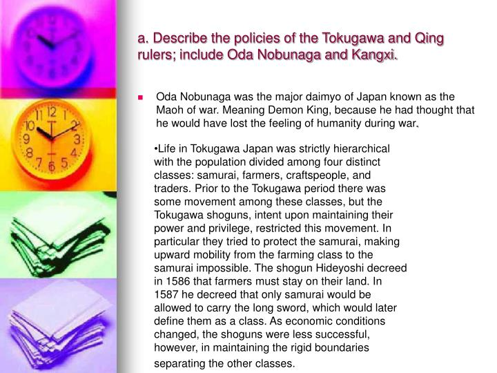 a. Describe the policies of the Tokugawa and Qing rulers; include Oda Nobunaga and Kangxi.