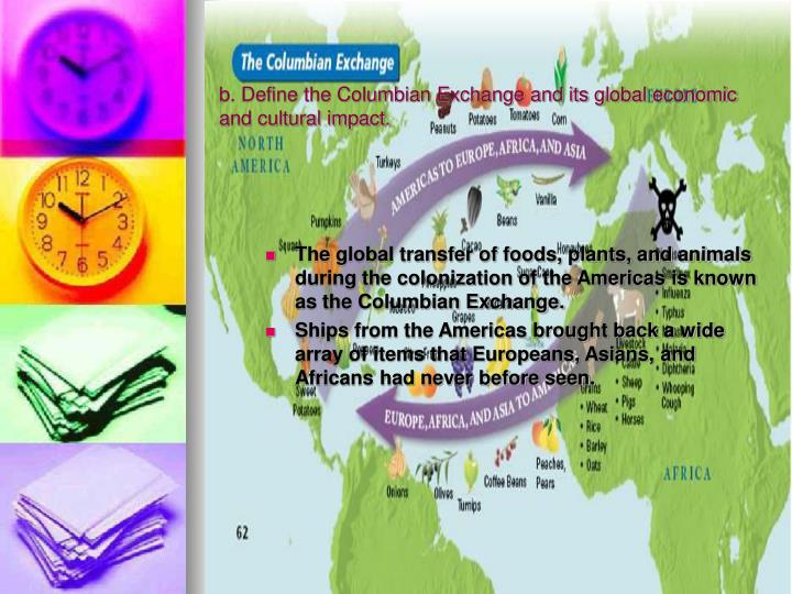 b. Define the Columbian Exchange and its global economic and cultural impact.