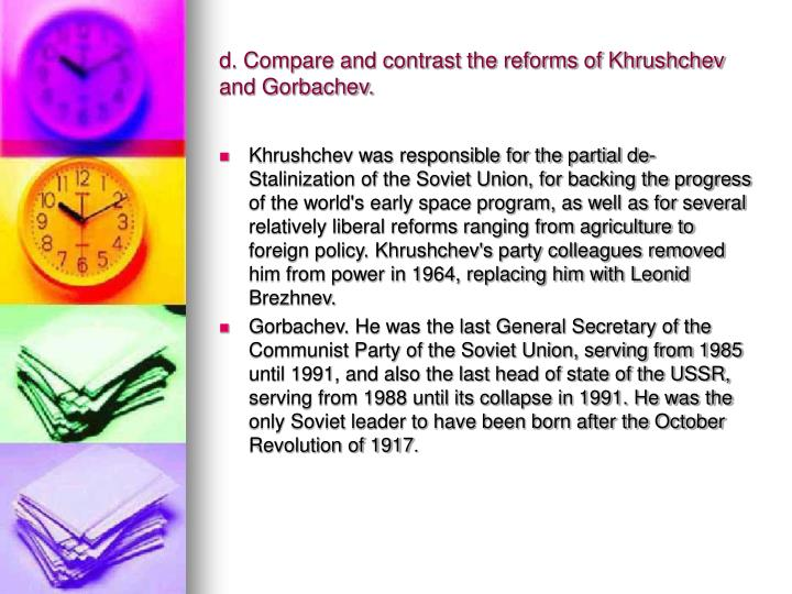 d. Compare and contrast the reforms of Khrushchev and Gorbachev.