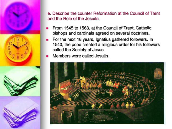 e. Describe the counter Reformation at the Council of Trent and the Role of the Jesuits.