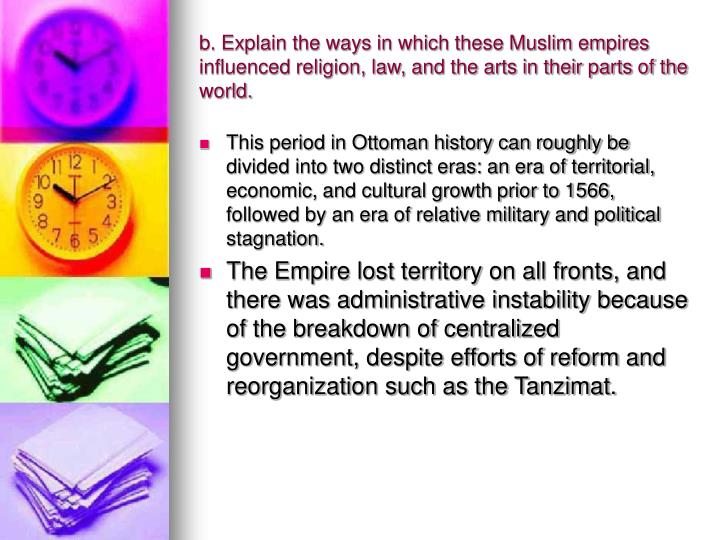 b. Explain the ways in which these Muslim empires influenced religion, law, and the arts in their parts of the world.