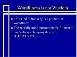 worldliness is not wisdom1
