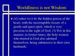 worldliness is not wisdom13