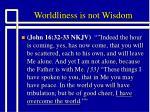 worldliness is not wisdom6